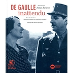 De Gaulle unexpected; unpublished archives and testimonies